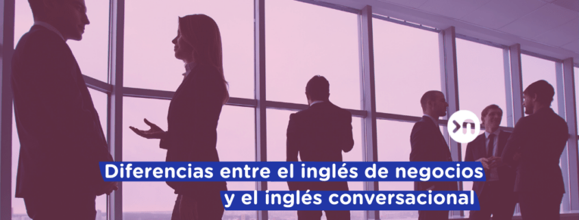 nathalie-language-experiences-blog-diferencias-ingles-conversacional-ingles-negocios